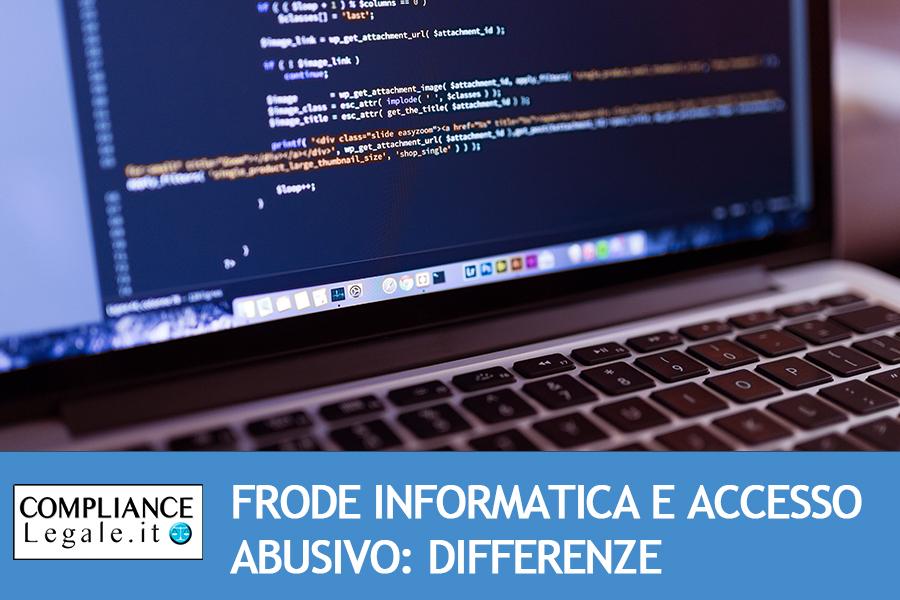 Frode informatica o accesso abusivo ad un sistema informatico? Ecco come distinguerli.