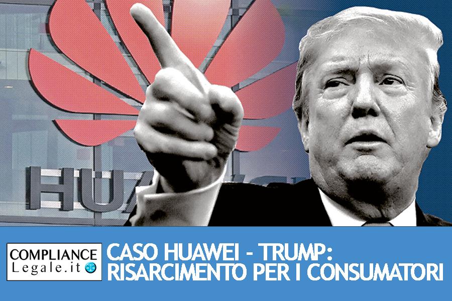 Sei un consumatore Huawei? Ecco come ottenere il risarcimento per il blocco imposto da Trump e Google.
